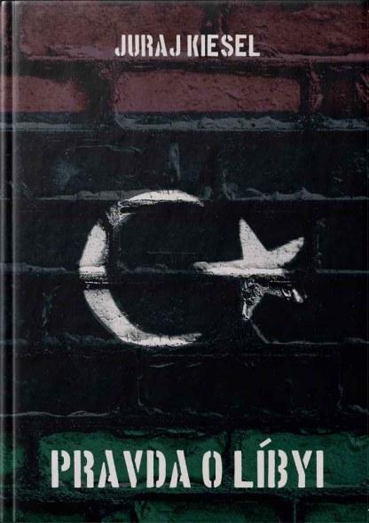Obálka knihy Pravda o Líbyi od autora: Juraj KIESEL