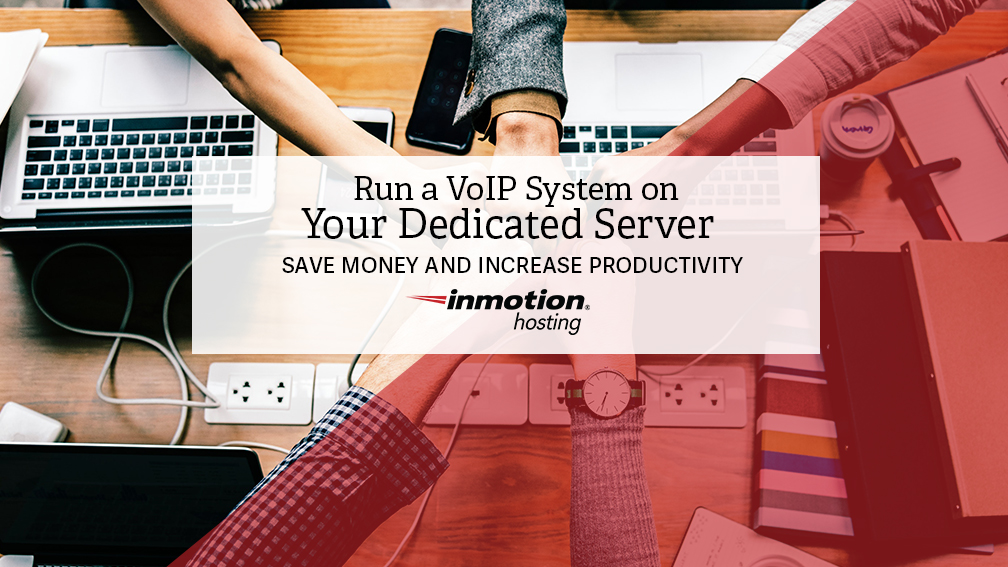 Using a VoIP on a Dedicated Server to Save Money | InMotion Blog