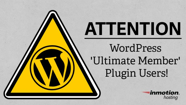 ATTENTION: WordPress 'Ultimate Member' Plugin Users! New Security