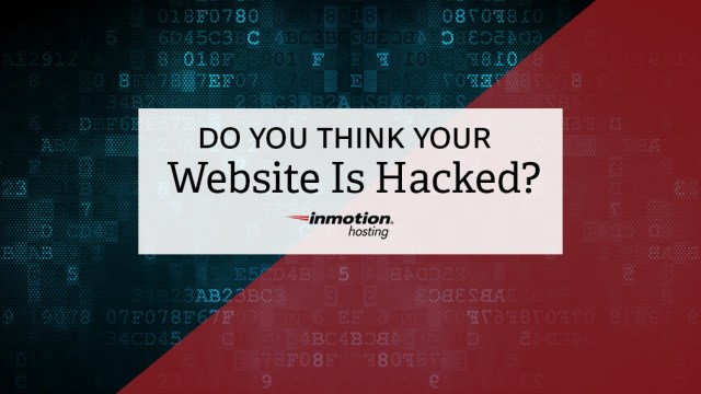 Do You Think Your Website Is Hacked? | InMotion Blog