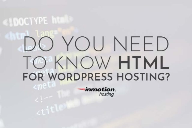 Do You Need to Know HTML for WordPress? | InMotion Hosting