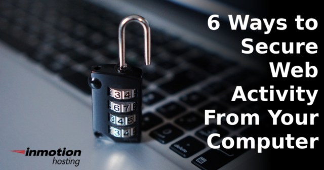 6 Ways to Secure Web Activity From Your Computer