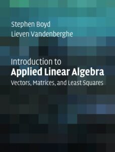 Introduction to Applied Linear Algebra – Vectors, Matrices, and Least Squares Stephen Boyd and Lieven Vandenberghe Cambridge University Press