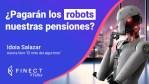 ¿NOS PAGARÁN LOS ROBOTS LAS PENSIONES? 🤖💰 Inteligencia artificial en Finect Talks con Idoia Salazar