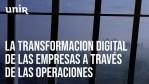 La transformación digital de las empresas a través de las operaciones I UNIR EMBA