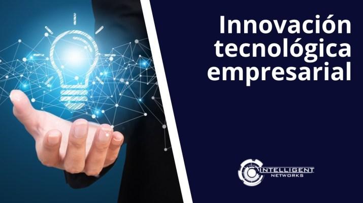 Innovación tecnológica empresarial