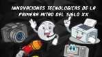 Innovaciones Tecnologicas de la primer mitad del siglo XX