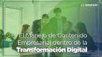 ¿Cómo llevar su empresa hacia una Transformación Digital desde el Manejo de Contenido empresarial?