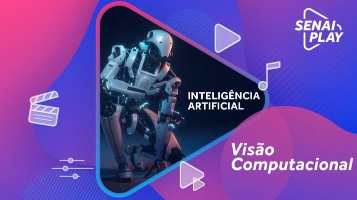 Inteligência Artificial e as Aplicações na Indústria - Visão Computacional #07 | SENAI Play