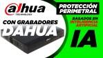 🚨 PROTECCIÓN PERIMETRAL CON GRABADORES DAHUA BASADOS EN INTELIGENCIA ARTIFICIAL🤖