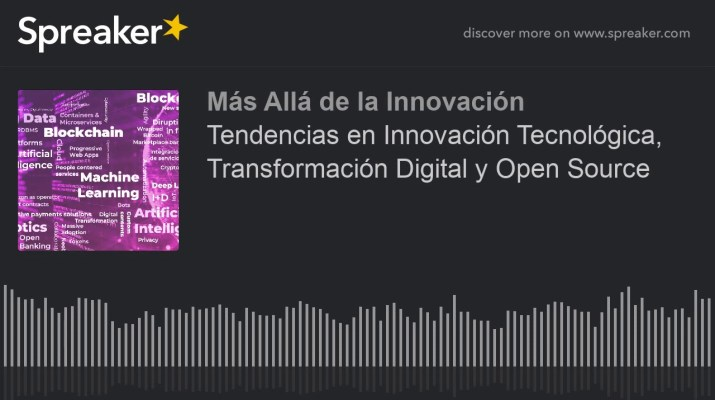 Tendencias en Innovación Tecnológica, Transformación Digital y Open Source (hecho con Spreaker)