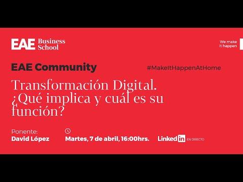 Transformación digital. ¿Qué implica y cuál es su función? - David López | EAE Community