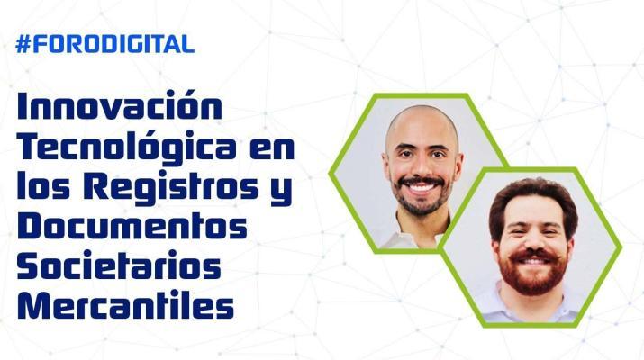Foro Digital 40   Innovación Tecnológica en los Registros y Documentos Societarios Mercantiles