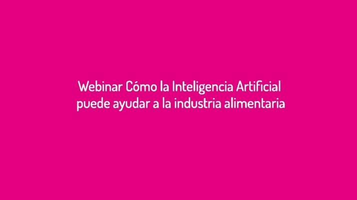 Webinar Cómo la Inteligencia Artificial puede ayudar a la industria Alimentaria