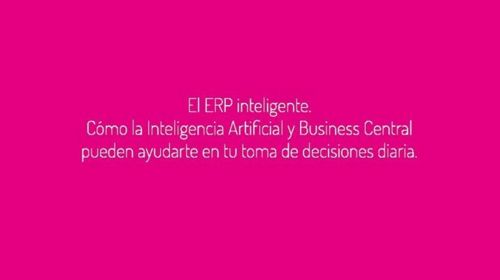 Webinar El ERP inteligente. Cómo la Inteligencia Artificial y Business Central pueden ayudarte en t