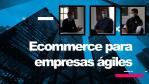 Ecommerce para empresas ágiles