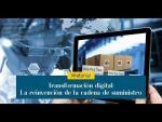 Transformación Digital: La reinvención de la cadena de suministro.