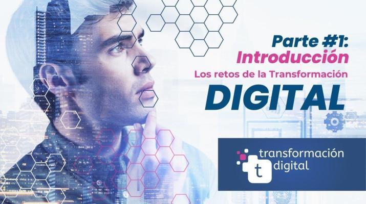 Los Retos de la Transformacion Digital. Parte 1: Introducción