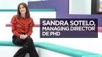 Entrevista Sandra Sotelo, Managing director de PHD