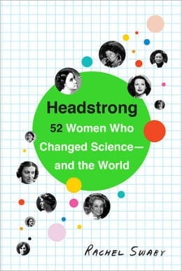 This is an excerpt from Headstrong: 52 Women Who Changed Science And The World, which features biographies of important female scientists you have—and perhaps haven't—ever heard of.