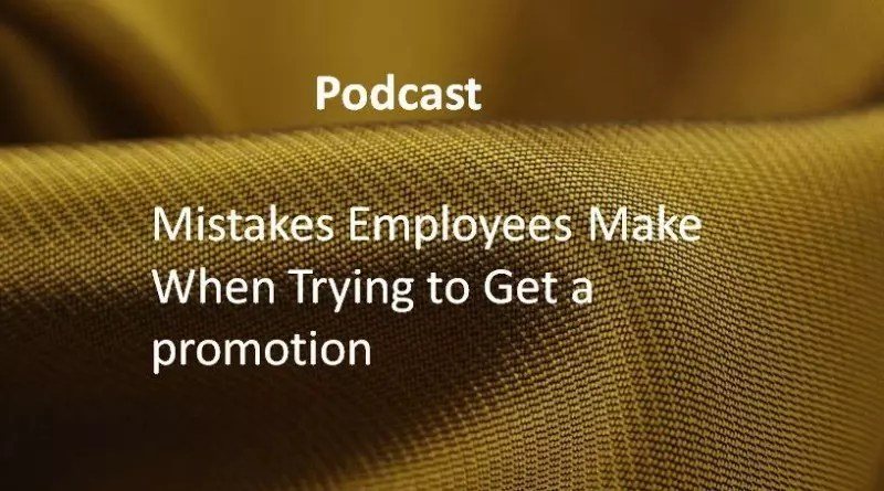 Mistakes Employees Make When Trying to Get a promotion.