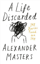 A Life Discarded: 148 Diaries Found in a Skip - Alexander Masters