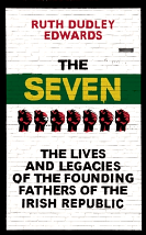 The Seven: The Lives and Legacies of the Founding Fathers of the Irish Republic - Ruth Dudley Edwards