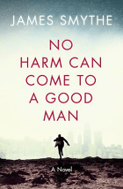 No Harm Can Come To A Good Man - James Smythe