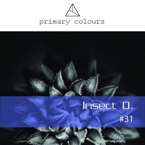 Primary Colours Podcast #31: Insect O.