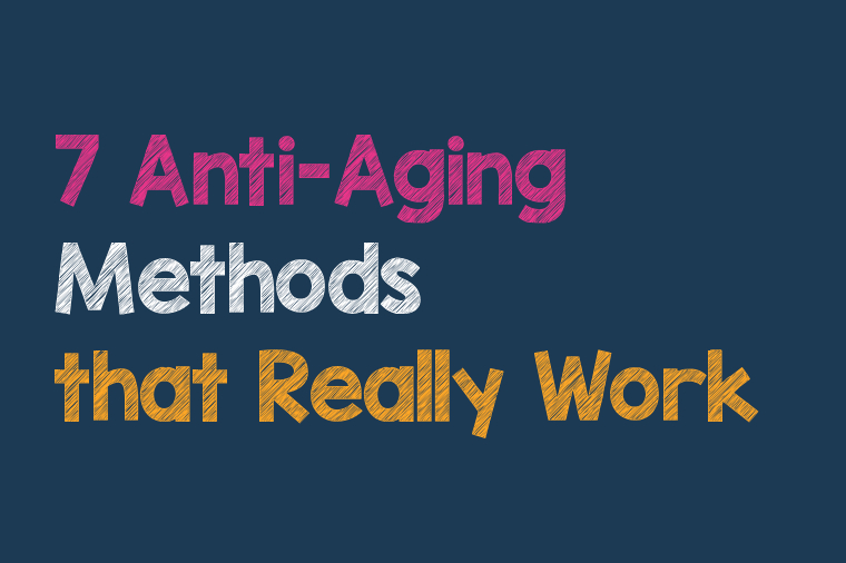 7 Anti-Aging Methods that Really Work