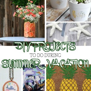 DIY Projects to do During Summer Vacation
