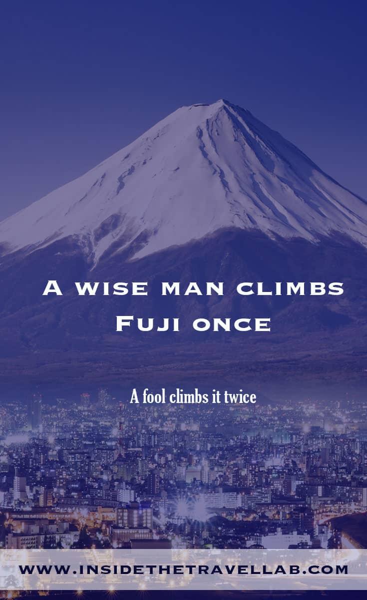 A wise man climbs Fuji once - a fool climbs it twice via @insidetravellab