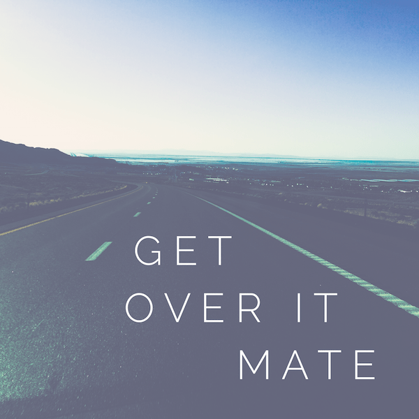 Get over it quote via @insidetravellab