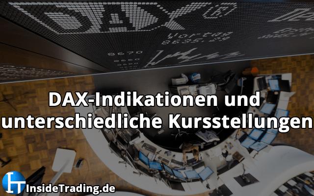 DAX-Indikationen und unterschiedliche Kursstellungen