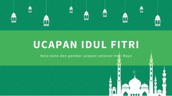 Ucapan Hari Raya Lebaran Idul Fitri