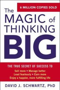 The Magic of Thinking Big - by David J. Schwartz