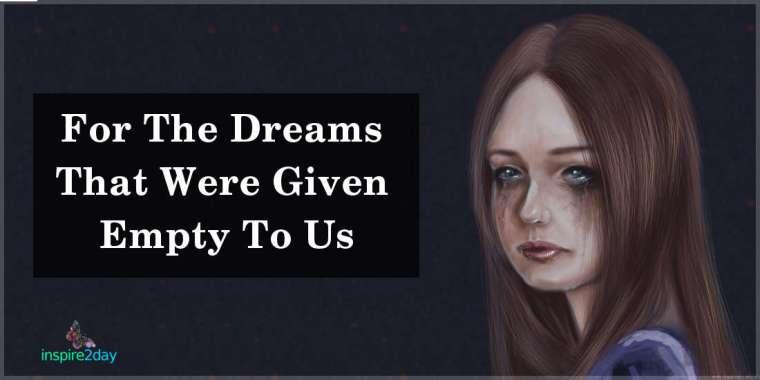 For The Dreams That Were Given Empty To Us