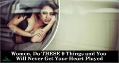 Women, Do THESE 9 Things and You Will Never Get your Heart Played