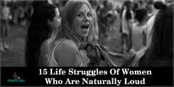 15 Life Struggles Of Women Who Are Naturally Loud