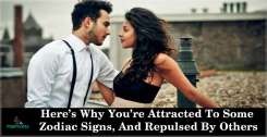 Here's Why You're Attracted To Some Zodiac Signs, And Repulsed By Others