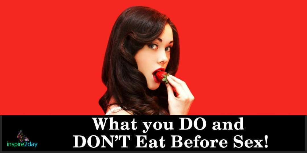 What you DO and DON'T Eat Before Sex!