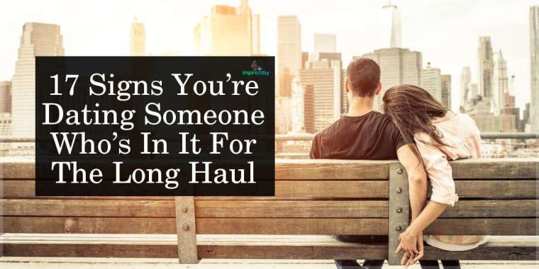 17 Signs You're Dating Someone Who's In It For The Long Haul