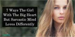 7 Ways The Girl With The Big Heart But Sarcastic Mind Loves Differently