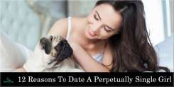 Catch Me If You Can: 12 Reasons To Date A Perpetually Single Girl