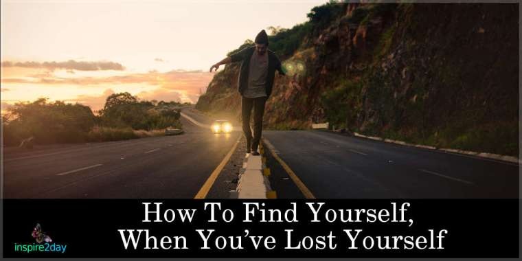 How To Find Yourself, When You've Lost Yourself