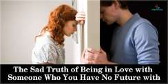 The Sad Truth of Being in Love with Someone Who You Have No Future with