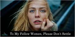 To My Fellow Women, Please Don't Settle