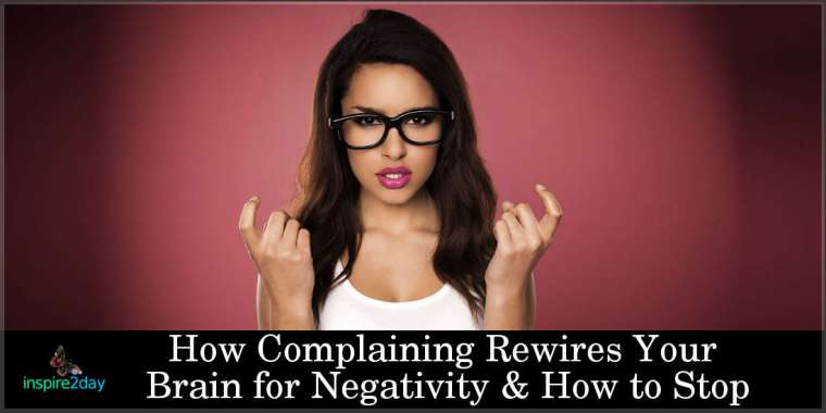 How Complaining Rewires Your Brain for Negativity & How to Stop