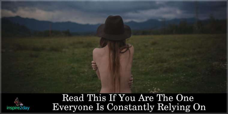 Read This If You Are The One Everyone Is Constantly Relying On
