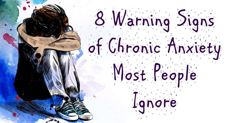 8 Signs Of Chronic Anxiety Most People Ignore